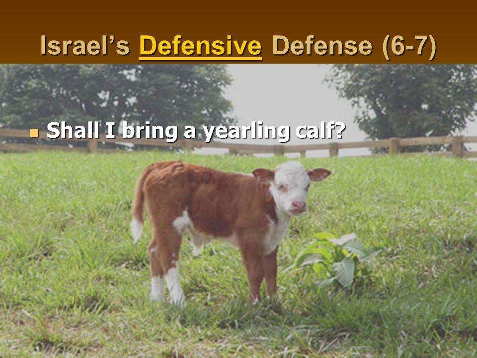 Israel's Defensive Defense (6-7) Shall I bring a yearling calf? Shall I bring a yearling calf?