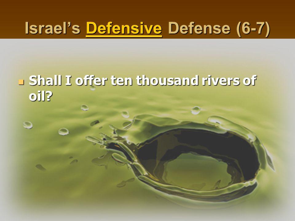 Israel's Defensive Defense (6-7) Shall I offer ten thousand rivers of oil? Shall I offer ten thousand rivers of oil?