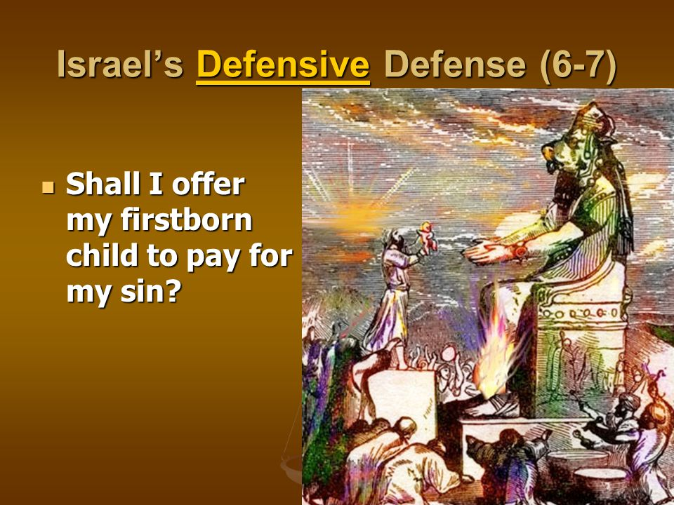 Israel's Defensive Defense (6-7) Shall I offer my firstborn child to pay for my sin? Shall I offer my firstborn child to pay for my sin?