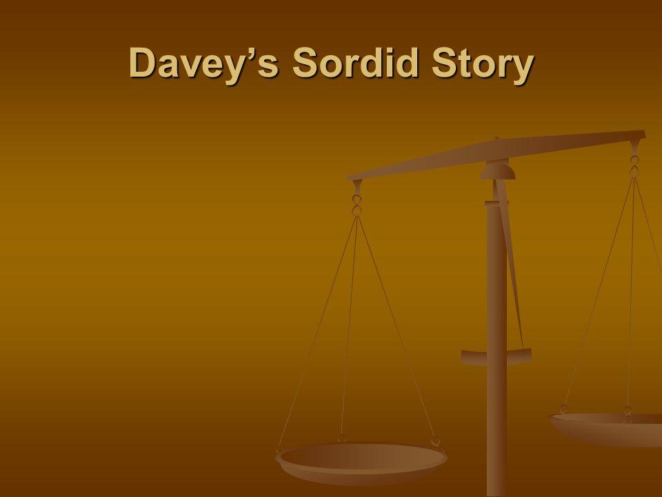 Davey's Sordid Story