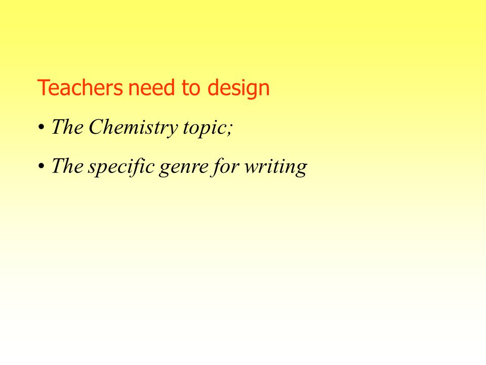 Teachers need to design The Chemistry topic; The specific genre for writing
