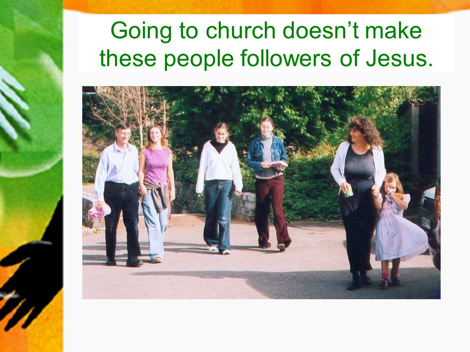 Going to church doesn't make these people followers of Jesus.