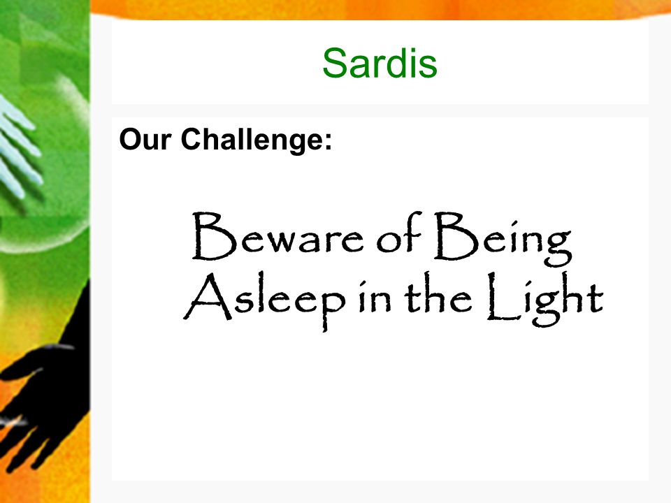 Sardis Our Challenge: Beware of Being Asleep in the Light