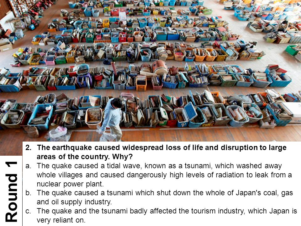 2.The earthquake caused widespread loss of life and disruption to large areas of the country. Why? a.The quake caused a tidal wave, known as a tsunami