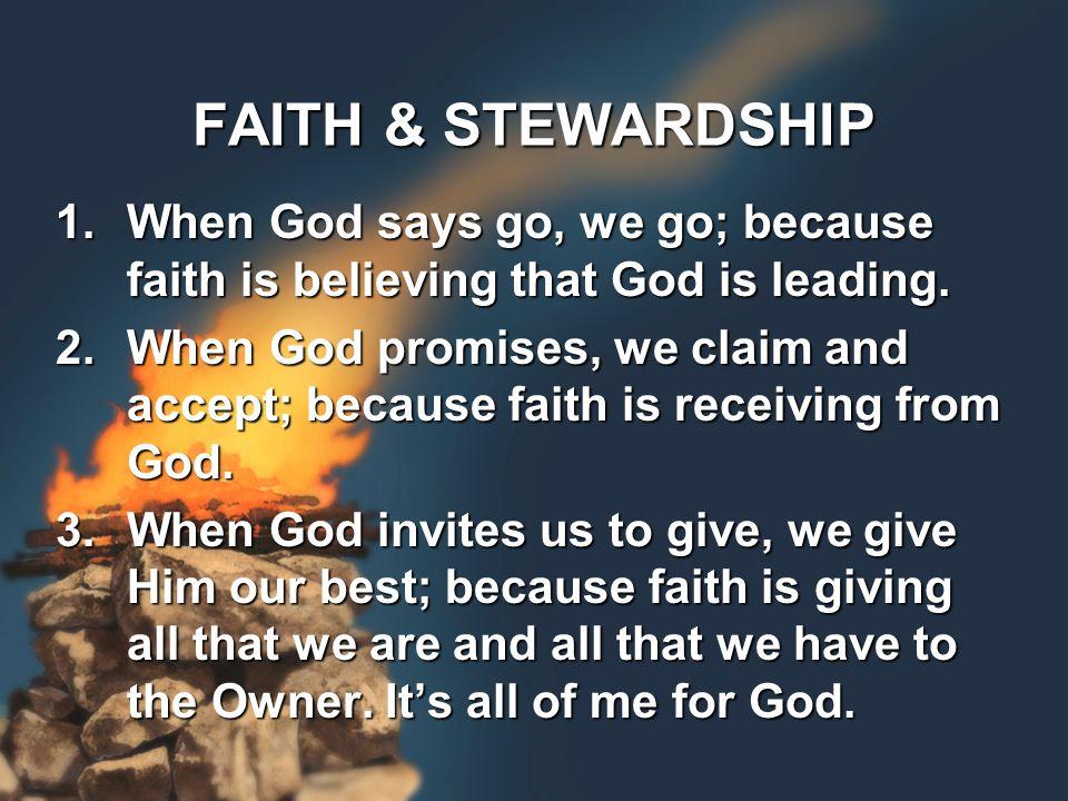 FAITH & STEWARDSHIP 1.When God says go, we go; because faith is believing that God is leading.