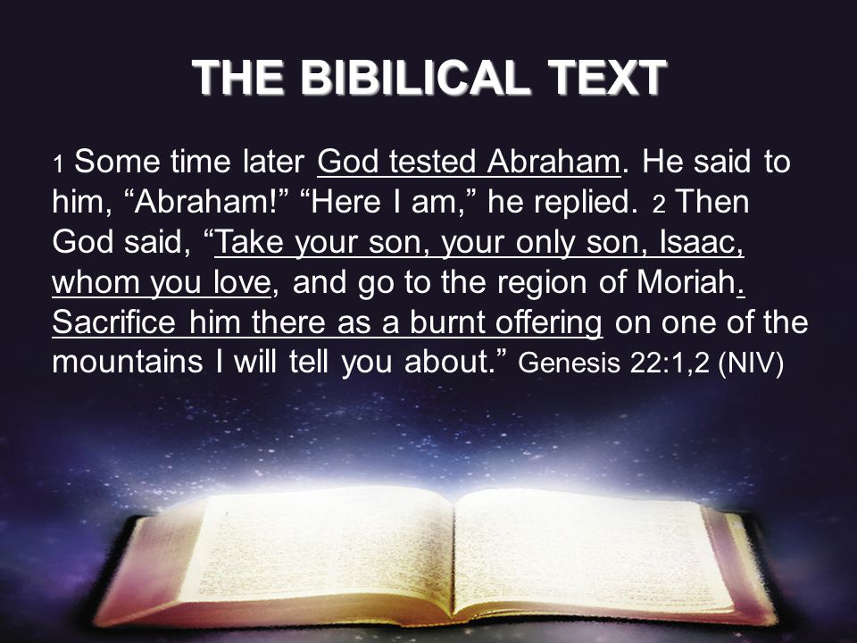 1 Some time later God tested Abraham. He said to him, Abraham! Here I am, he replied.