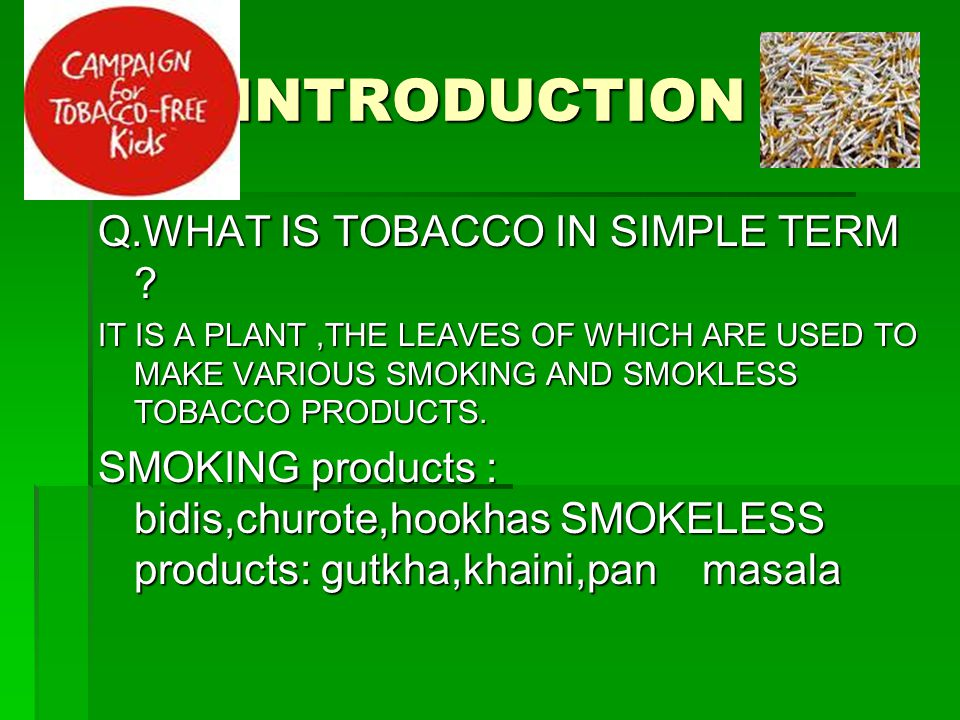 INTRODUCTION Q.WHAT IS TOBACCO IN SIMPLE TERM .