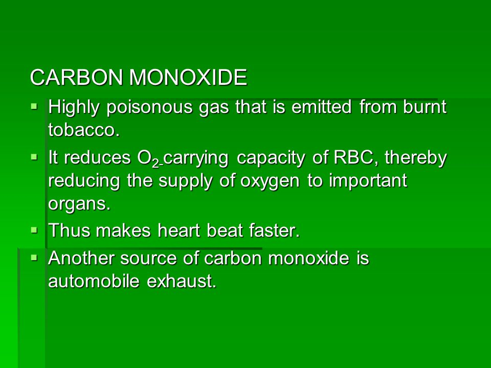 CARBON MONOXIDE  Highly poisonous gas that is emitted from burnt tobacco.