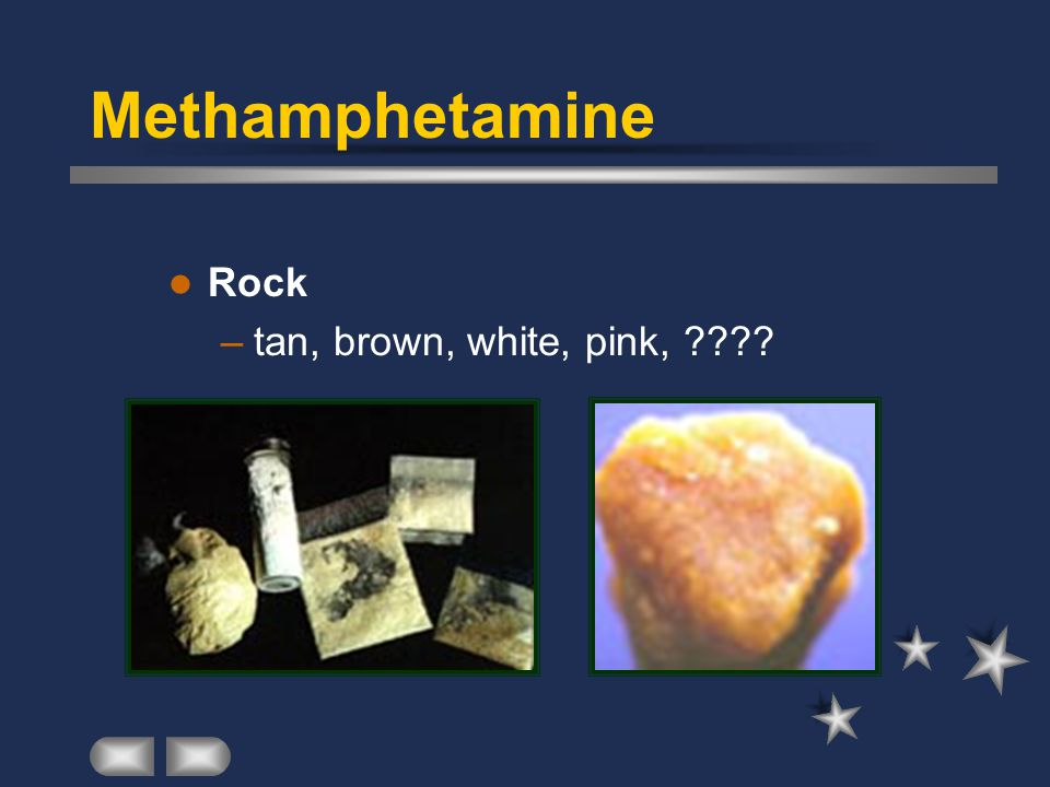 Rock –tan, brown, white, pink, Methamphetamine