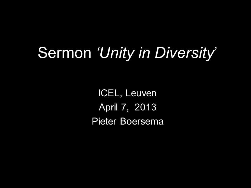 Sermon 'Unity in Diversity' ICEL, Leuven April 7, 2013 Pieter Boersema