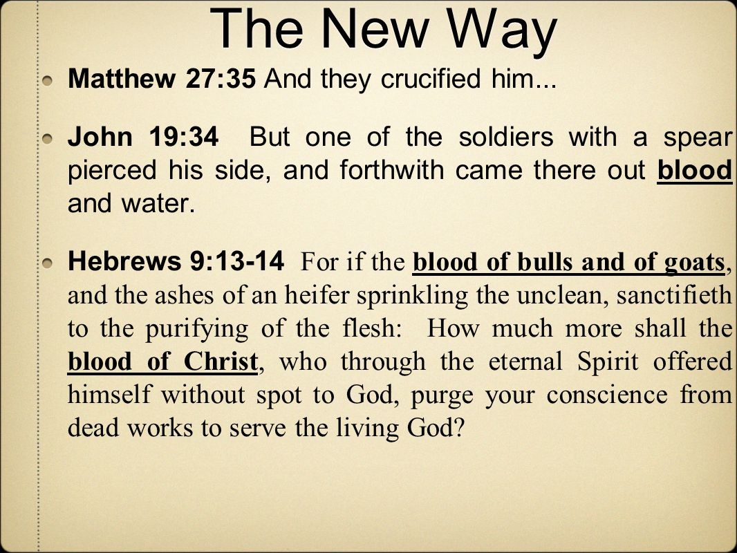 The New Way Matthew 27:35 And they crucified him...
