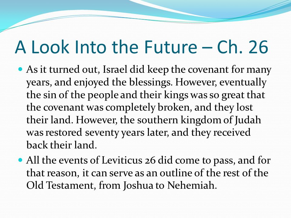 As it turned out, Israel did keep the covenant for many years, and enjoyed the blessings. However, eventually the sin of the people and their kings wa