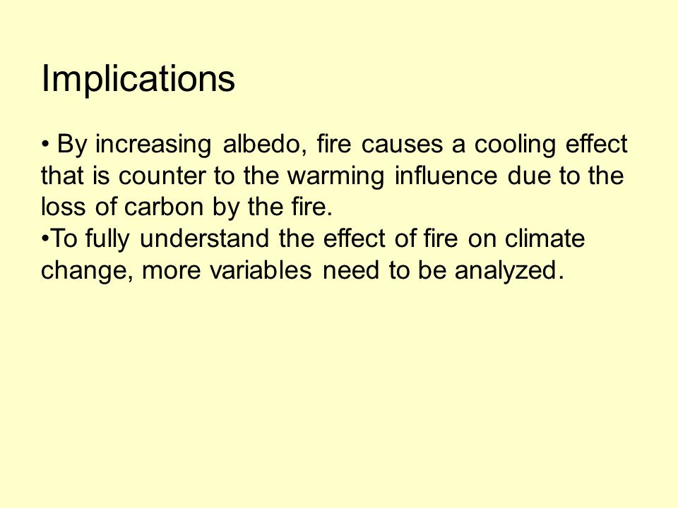 Implications By increasing albedo, fire causes a cooling effect that is counter to the warming influence due to the loss of carbon by the fire.
