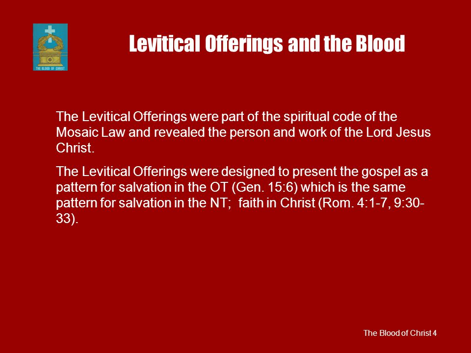 Levitical Offerings and the Blood The Blood of Christ 4 The Levitical Offerings were part of the spiritual code of the Mosaic Law and revealed the person and work of the Lord Jesus Christ.