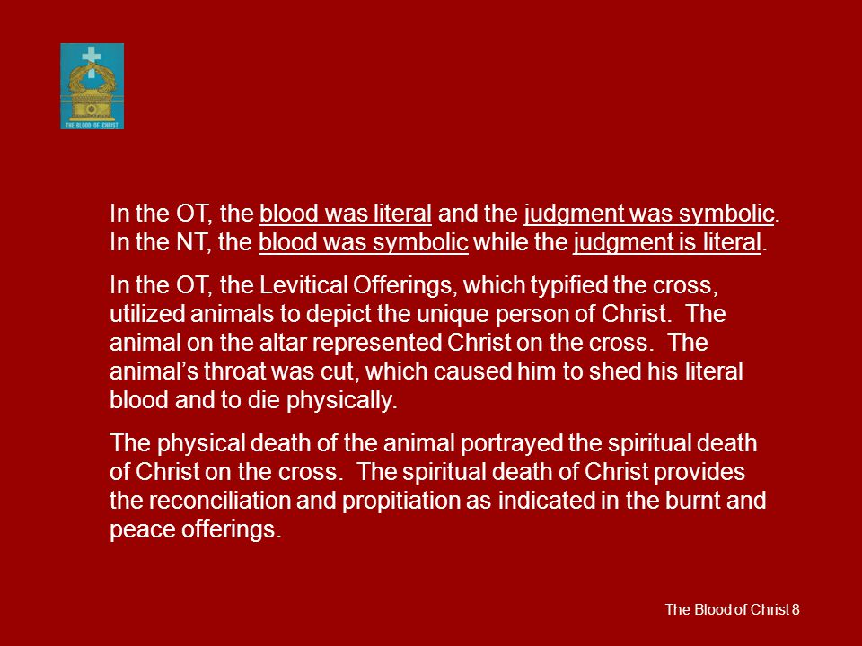The Blood of Christ 8 In the OT, the blood was literal and the judgment was symbolic.