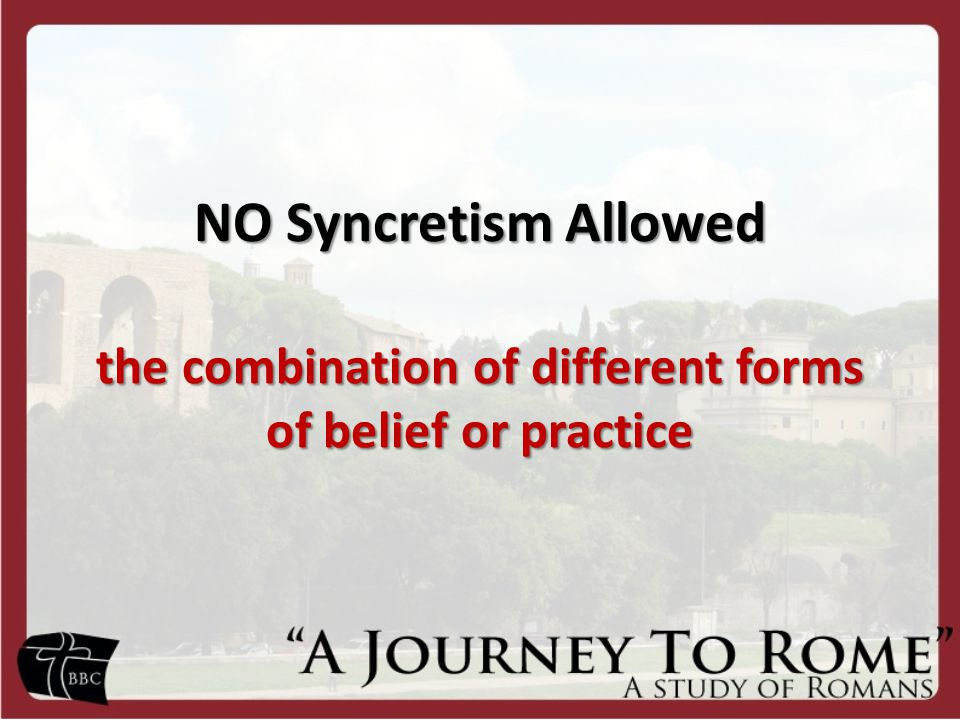 NO Syncretism Allowed the combination of different forms of belief or practice
