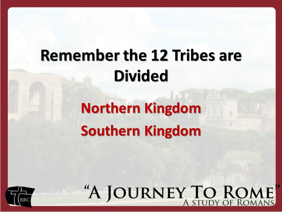 Remember the 12 Tribes are Divided Northern Kingdom Southern Kingdom