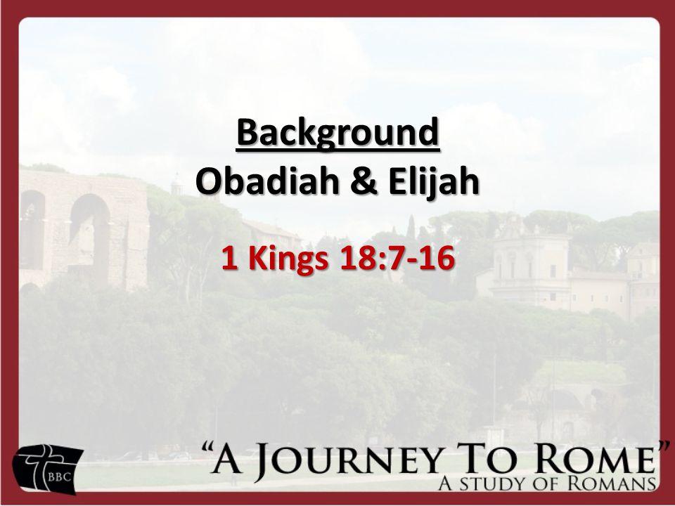 Background Obadiah & Elijah 1 Kings 18:7-16