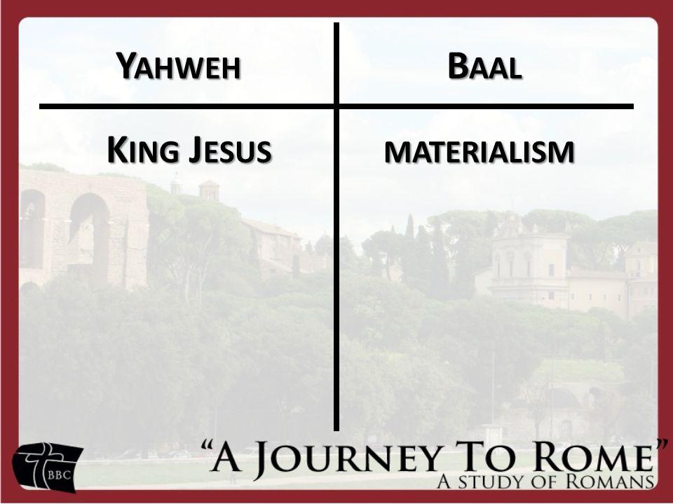 Y AHWEH B AAL Y AHWEH B AAL K ING J ESUS MATERIALISM K ING J ESUS MATERIALISM