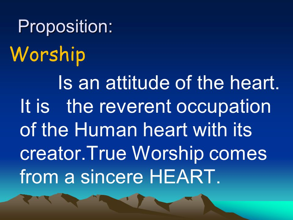 Proposition: Worship Is an attitude of the heart.