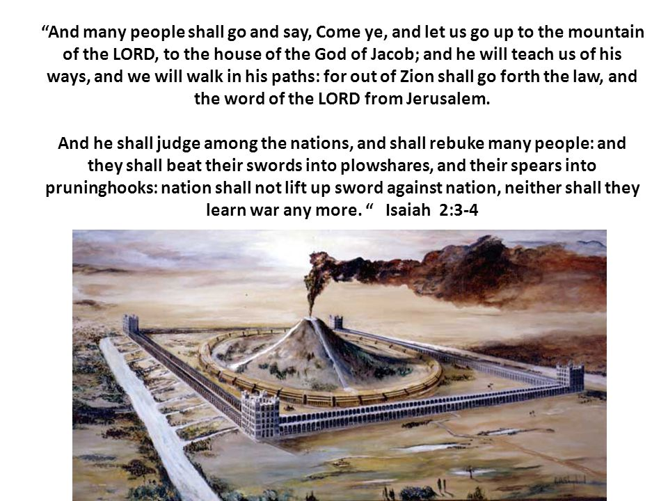 """And many people shall go and say, Come ye, and let us go up to the mountain of the LORD, to the house of the God of Jacob; and he will teach us of hi"