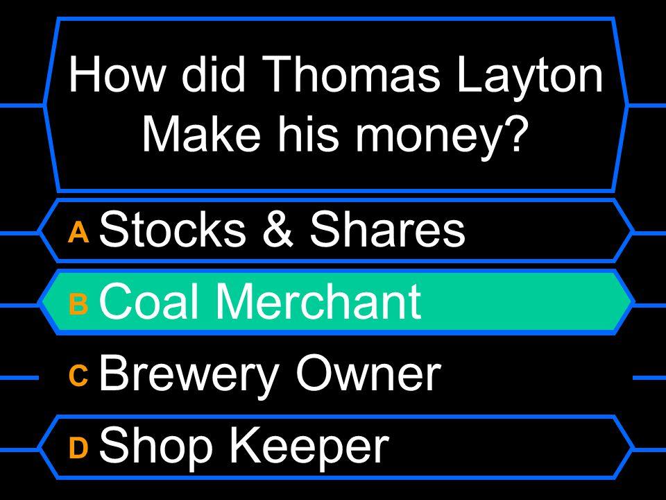 How did Thomas Layton make his money.