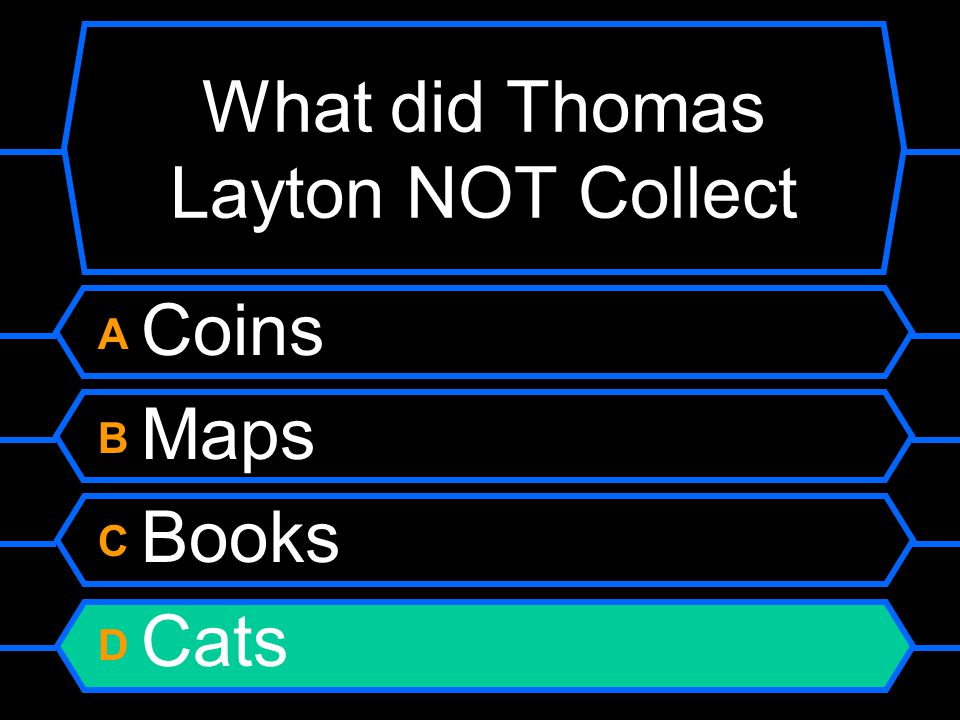 What did Thomas Layton NOT Collect A Coins B Maps C Books D Cats