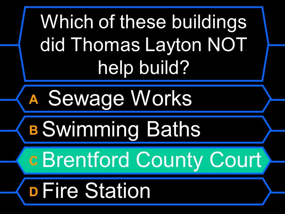 Which of these buildings did Thomas Layton NOT help build? A Sewage Works B Swimming Baths C Brentford County Court D Fire Station