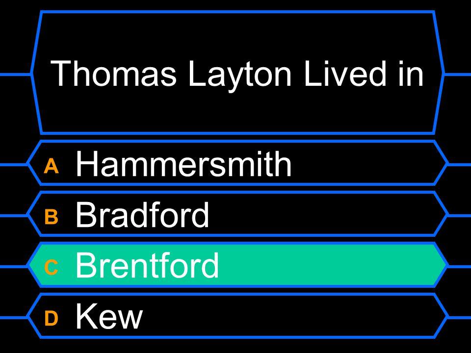 Thomas Layton Lived in A Hammersmith B Bradford C Brentford D Kew