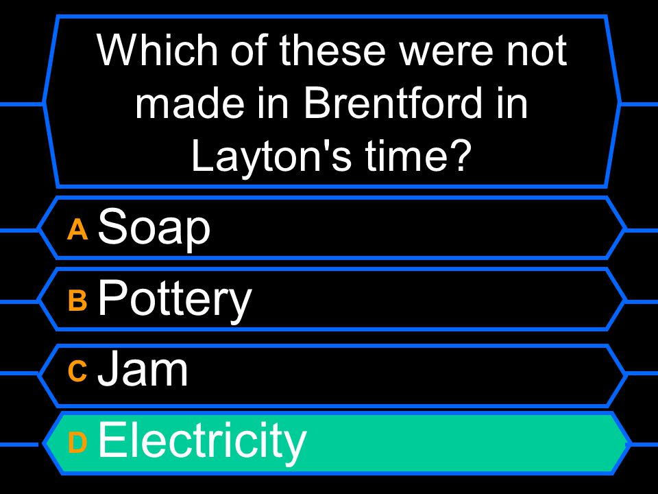 Which of these were not made in Brentford in Layton's time? A Soap B Pottery C Jam D Electricity