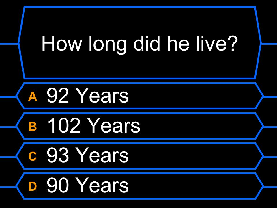 How long did he live? A 92 Years B 102 Years C 93 Years D 90 Years