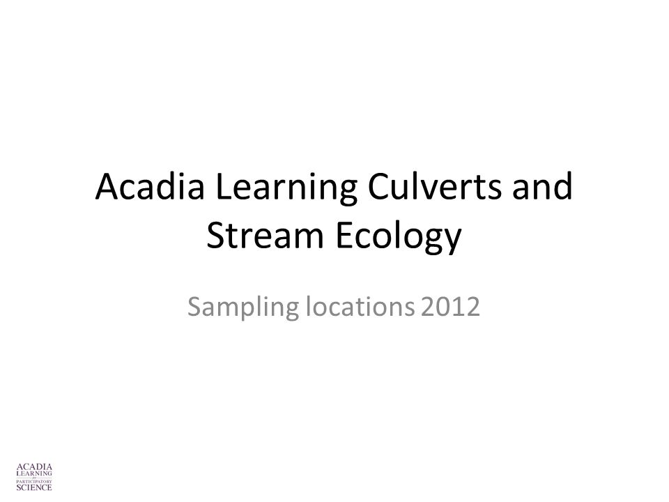 Acadia Learning Culverts and Stream Ecology Sampling locations 2012