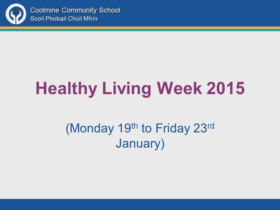 Coolmine Community School Scoil Phobail Chúil Mhín Healthy Living Week 2015 (Monday 19 th to Friday 23 rd January)