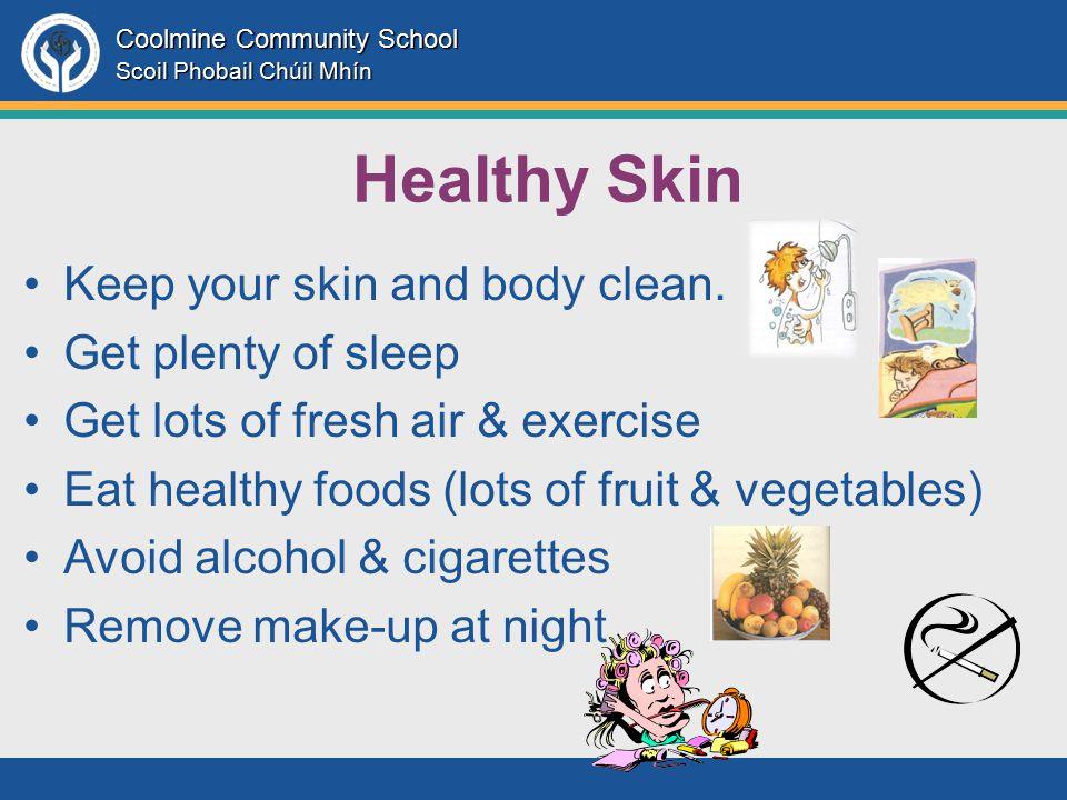 Coolmine Community School Scoil Phobail Chúil Mhín Healthy Skin Keep your skin and body clean.