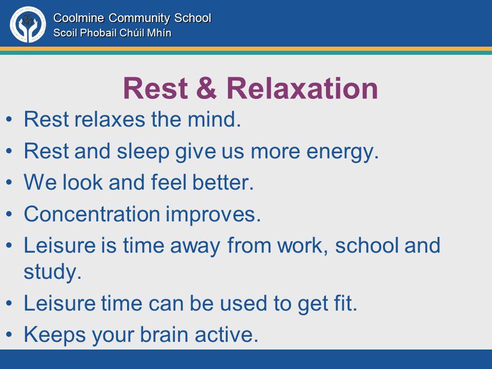 Coolmine Community School Scoil Phobail Chúil Mhín Rest & Relaxation Rest relaxes the mind.