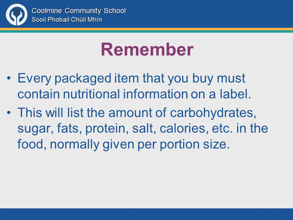 Coolmine Community School Scoil Phobail Chúil Mhín Remember Every packaged item that you buy must contain nutritional information on a label.