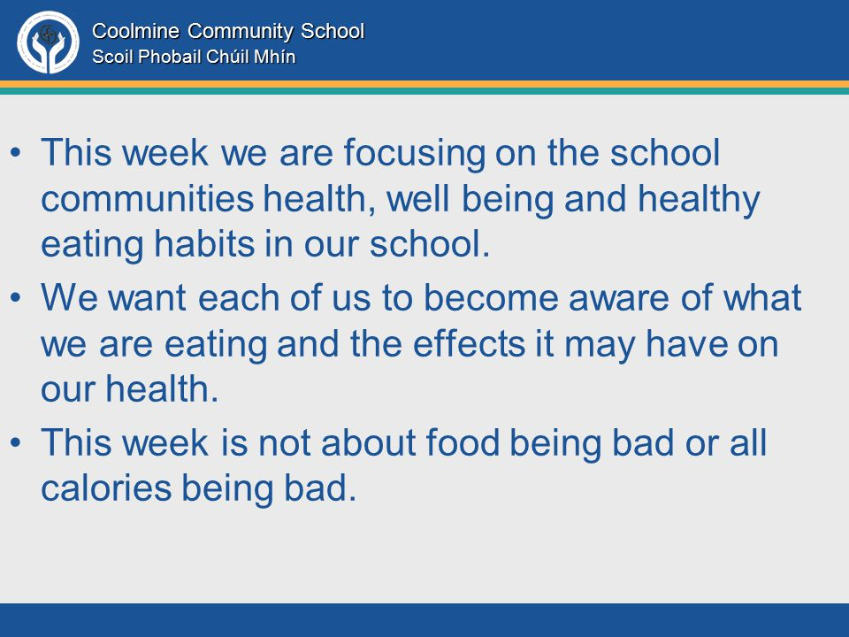 Coolmine Community School Scoil Phobail Chúil Mhín This week we are focusing on the school communities health, well being and healthy eating habits in our school.