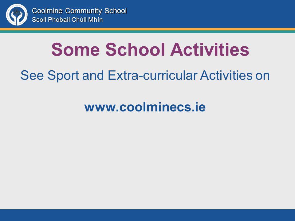 Coolmine Community School Scoil Phobail Chúil Mhín Some School Activities See Sport and Extra-curricular Activities on www.coolminecs.ie