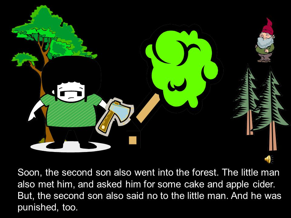 But, when the son began to chop down a tree, it was not long before he accidentally cut himself in the arm with his axe.