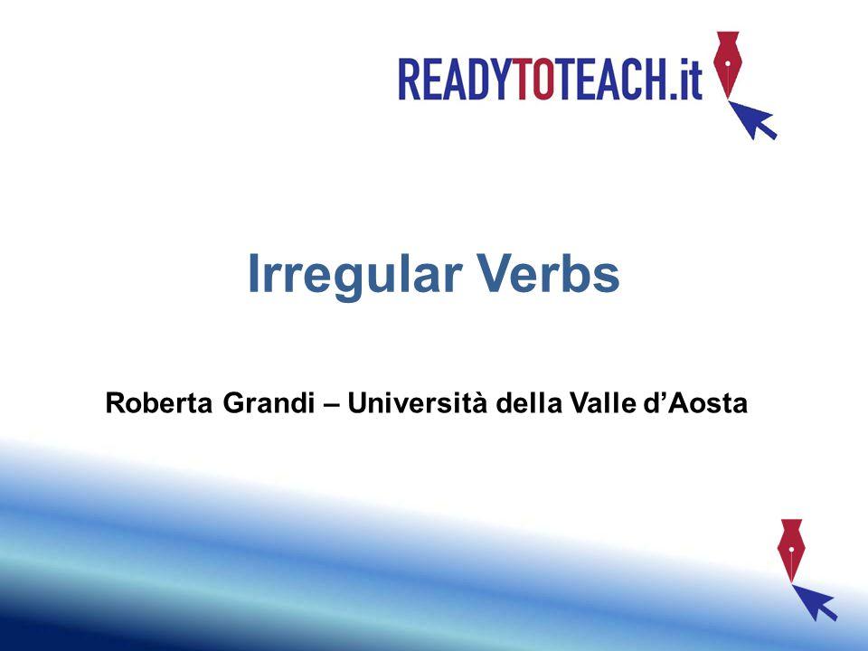 Irregular Verbs Roberta Grandi – Università della Valle d'Aosta