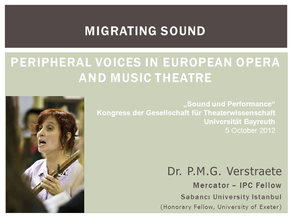 MIGRATING SOUND PERIPHERAL VOICES IN EUROPEAN OPERA AND MUSIC THEATRE Dr.