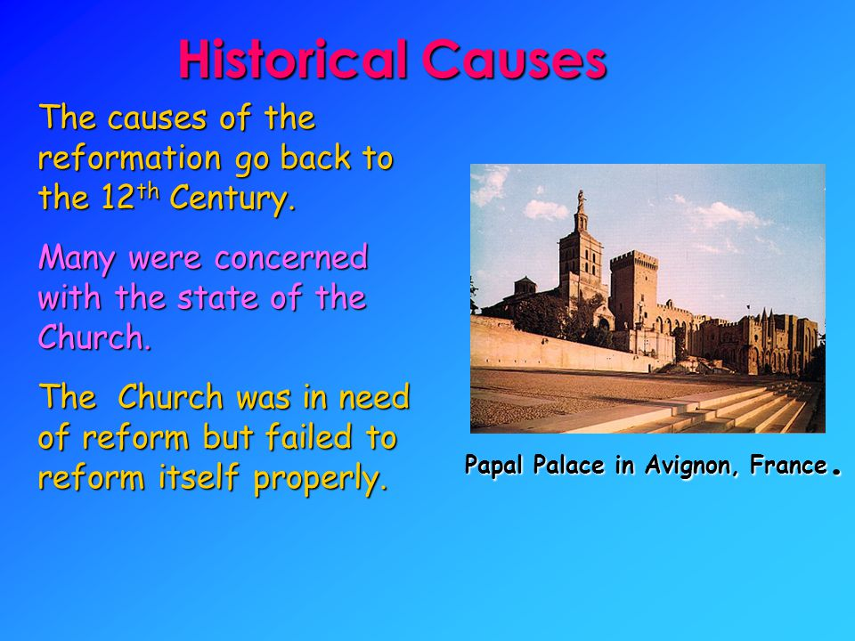 The causes of the reformation go back to the 12 th Century.