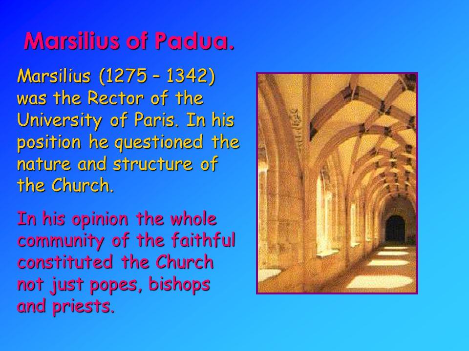 Marsilius of Padua.Marsilius (1275 – 1342) was the Rector of the University of Paris.