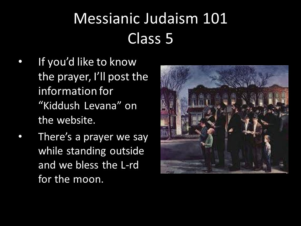 If you'd like to know the prayer, I'll post the information for Kiddush Levana on the website.