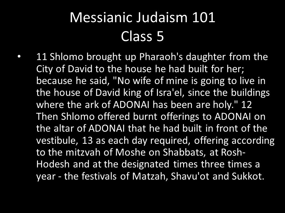 11 Shlomo brought up Pharaoh's daughter from the City of David to the house he had built for her; because he said,