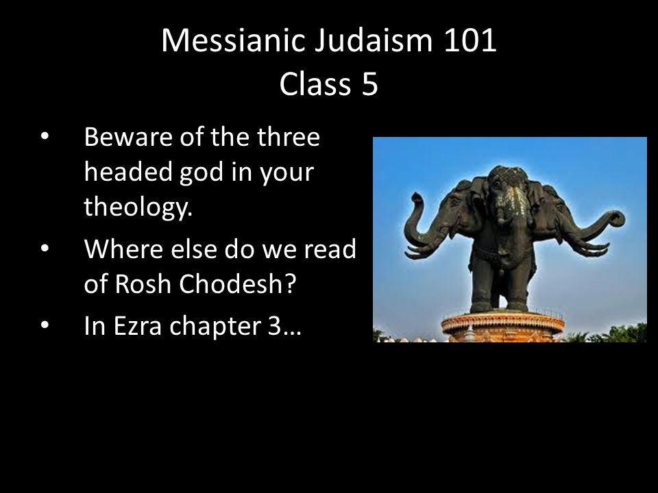 Beware of the three headed god in your theology. Where else do we read of Rosh Chodesh.