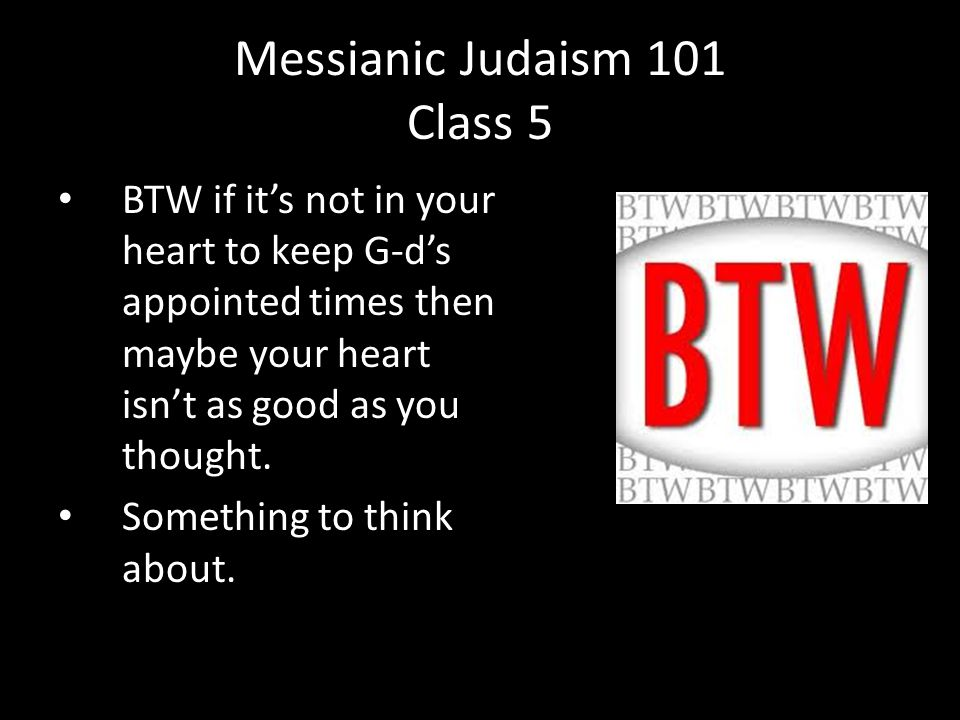 BTW if it's not in your heart to keep G-d's appointed times then maybe your heart isn't as good as you thought.