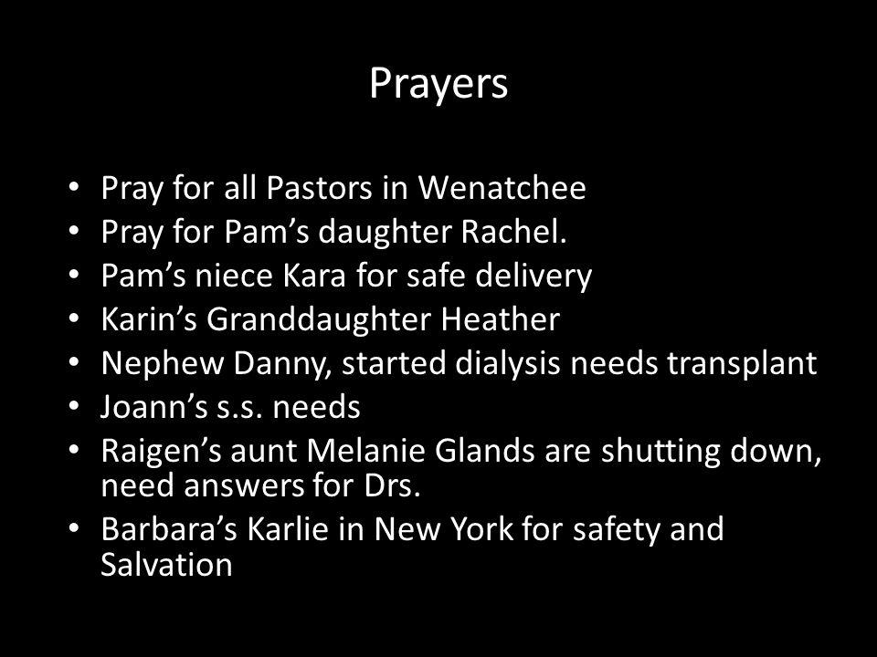 Prayers Pray for all Pastors in Wenatchee Pray for Pam's daughter Rachel.