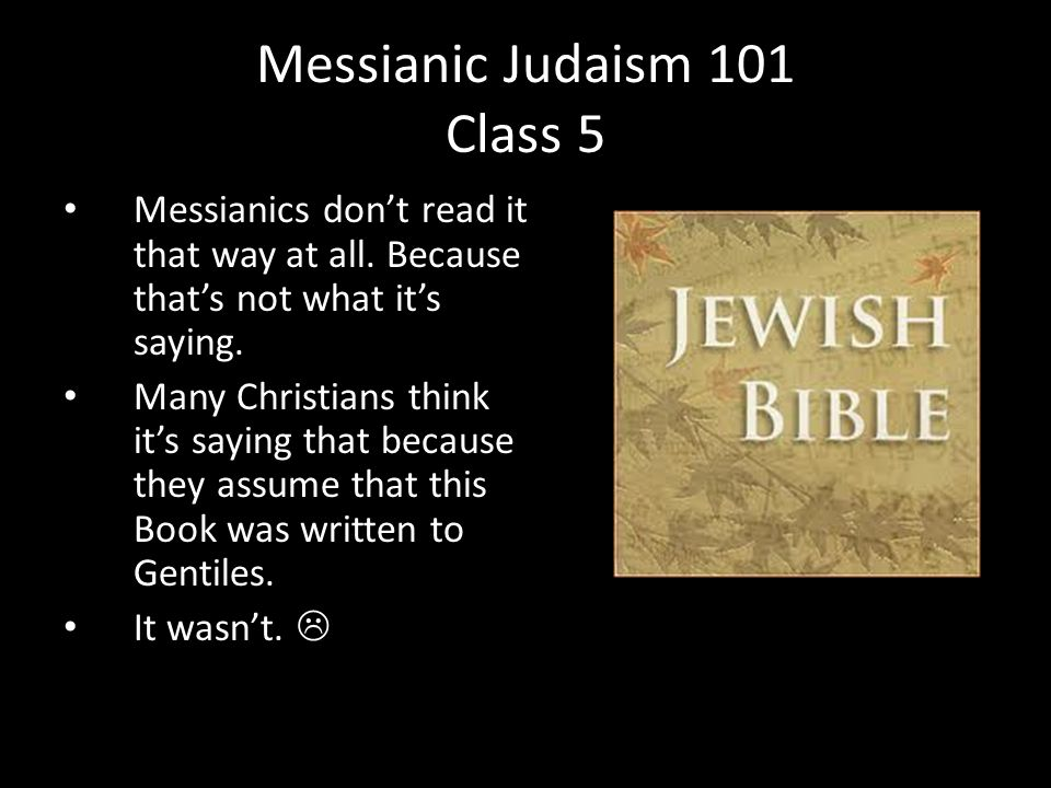 Messianics don't read it that way at all. Because that's not what it's saying. Many Christians think it's saying that because they assume that this Bo