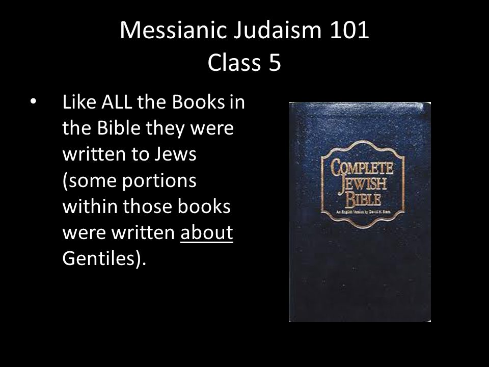 Like ALL the Books in the Bible they were written to Jews (some portions within those books were written about Gentiles). Messianic Judaism 101 Class